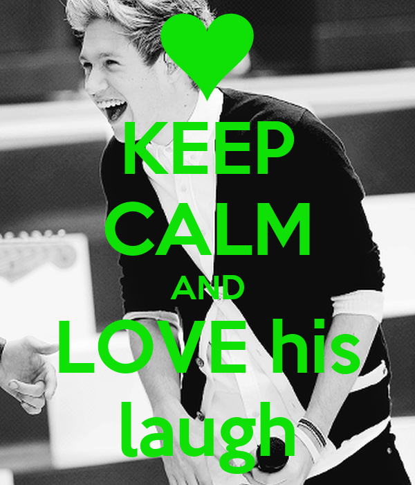 KEEP CALM AND LOVE his laugh