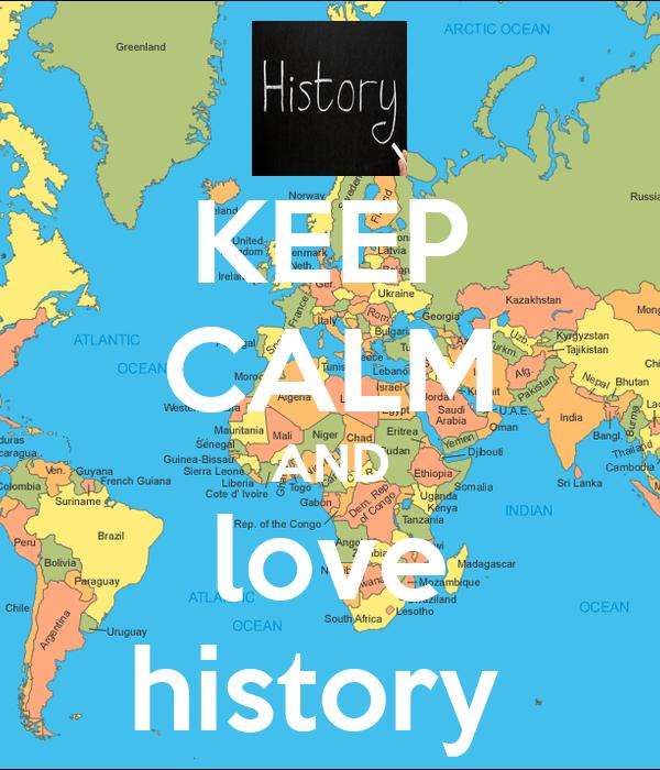 KEEP CALM AND love history