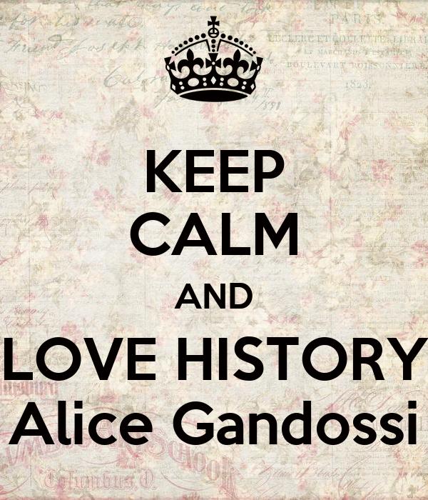 KEEP CALM AND LOVE HISTORY Alice Gandossi