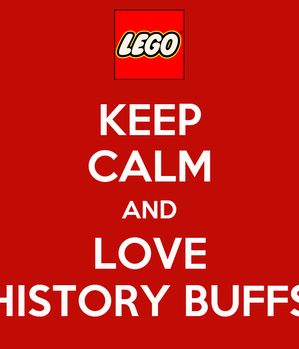 KEEP CALM AND LOVE HISTORY BUFFS