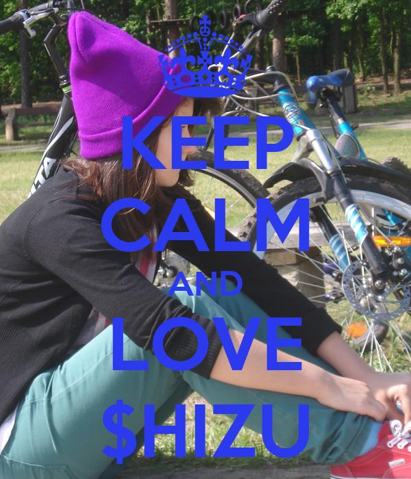 KEEP CALM AND LOVE $HIZU