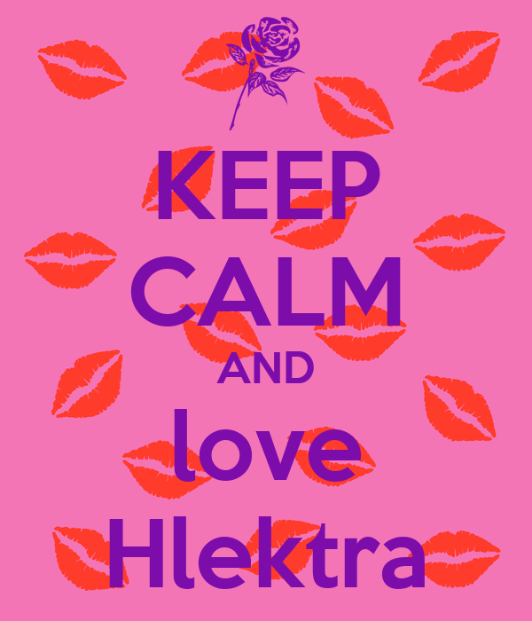 KEEP CALM AND love Hlektra