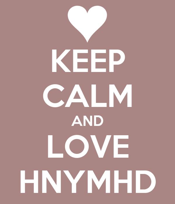 KEEP CALM AND LOVE HNYMHD