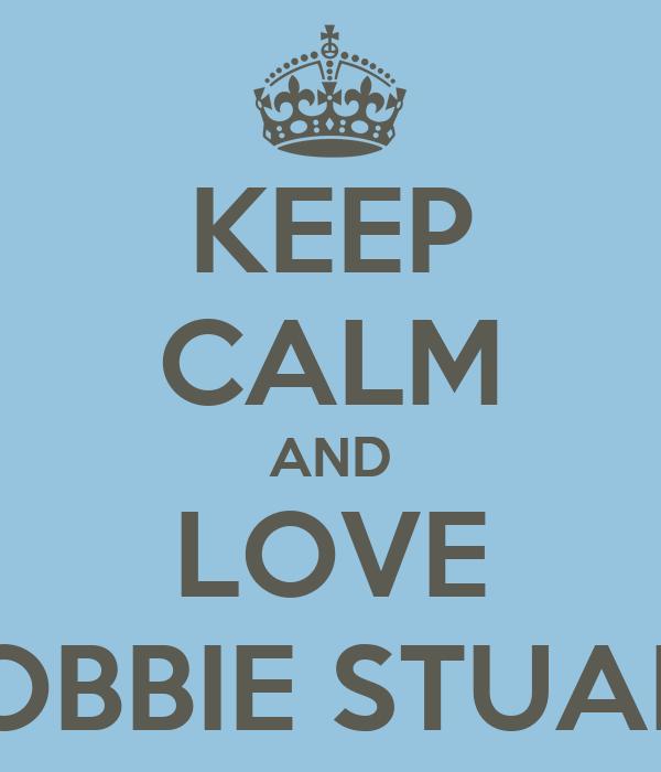 KEEP CALM AND LOVE HOBBIE STUART