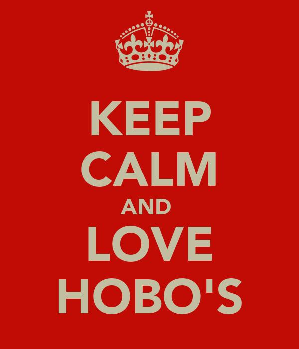 KEEP CALM AND  LOVE HOBO'S