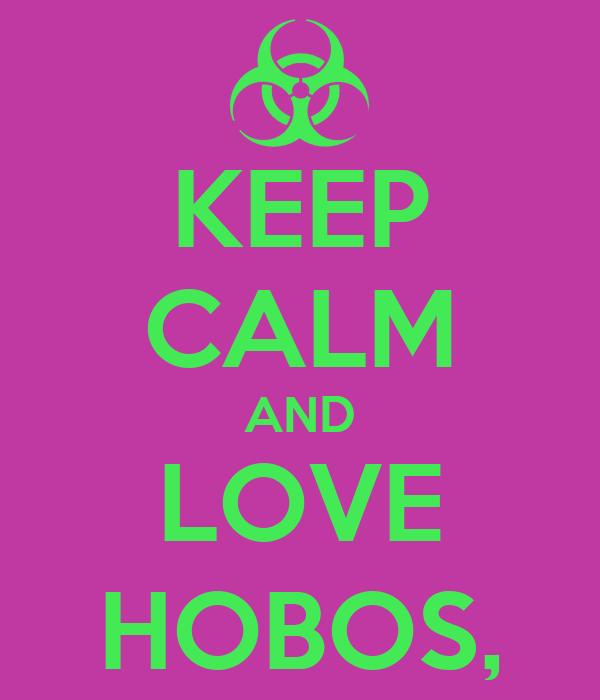 KEEP CALM AND LOVE HOBOS,