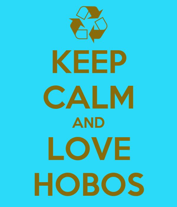 KEEP CALM AND LOVE HOBOS