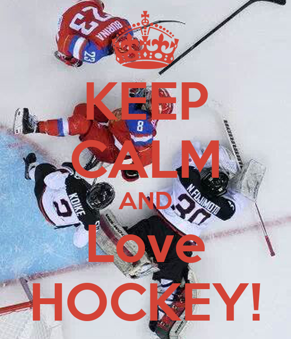 KEEP CALM AND Love HOCKEY!