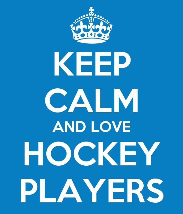 KEEP CALM AND LOVE HOCKEY PLAYERS