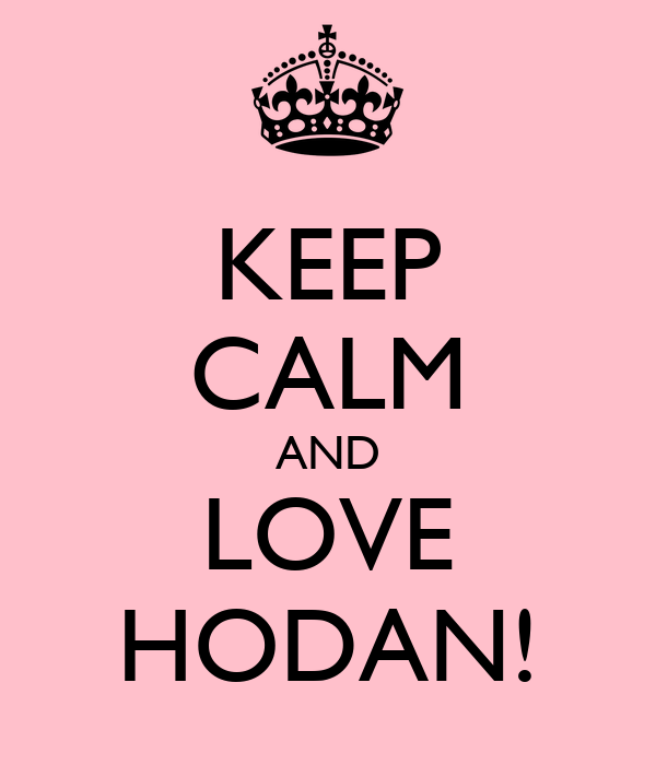 KEEP CALM AND LOVE HODAN!