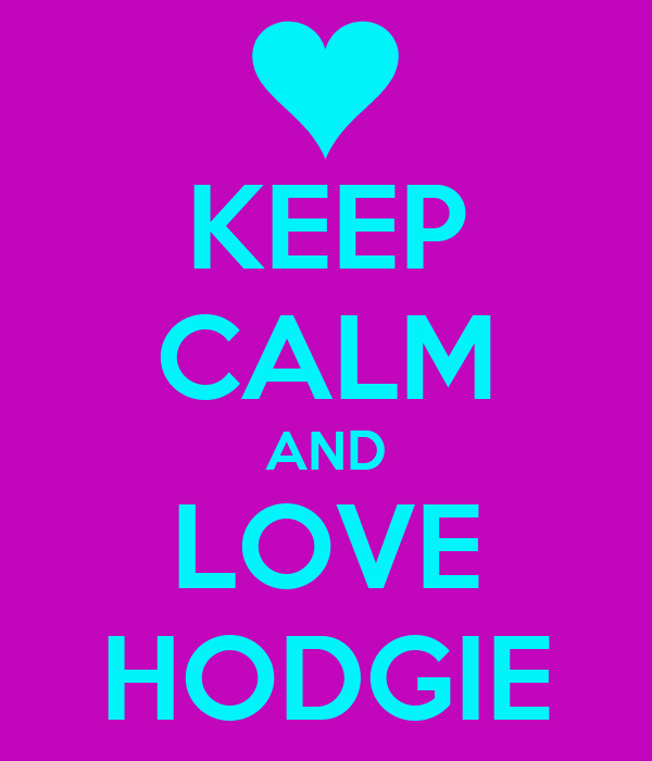 KEEP CALM AND LOVE HODGIE