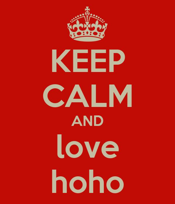 KEEP CALM AND love hoho