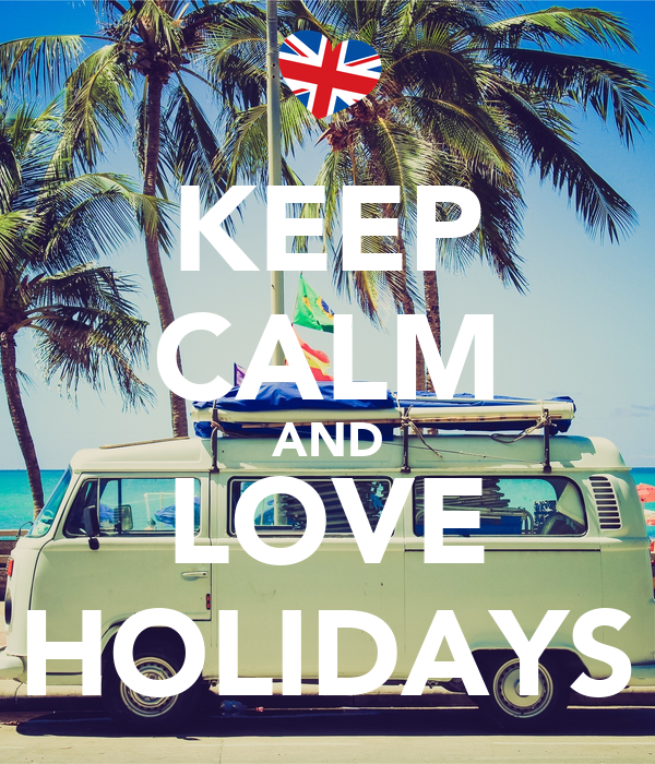 KEEP CALM AND LOVE HOLIDAYS