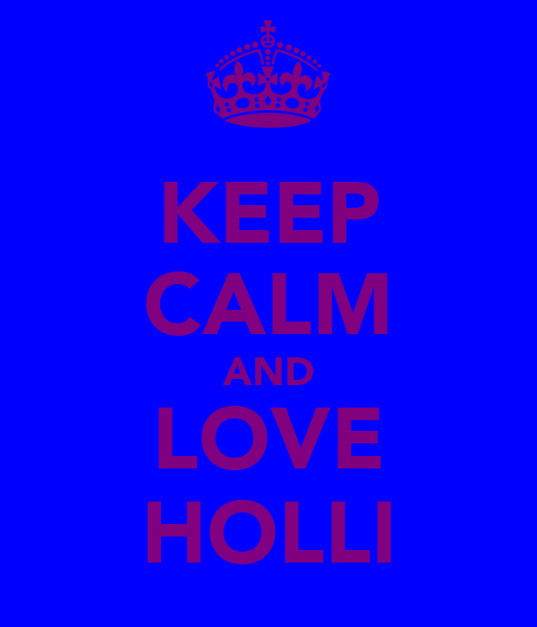 KEEP CALM AND LOVE HOLLI