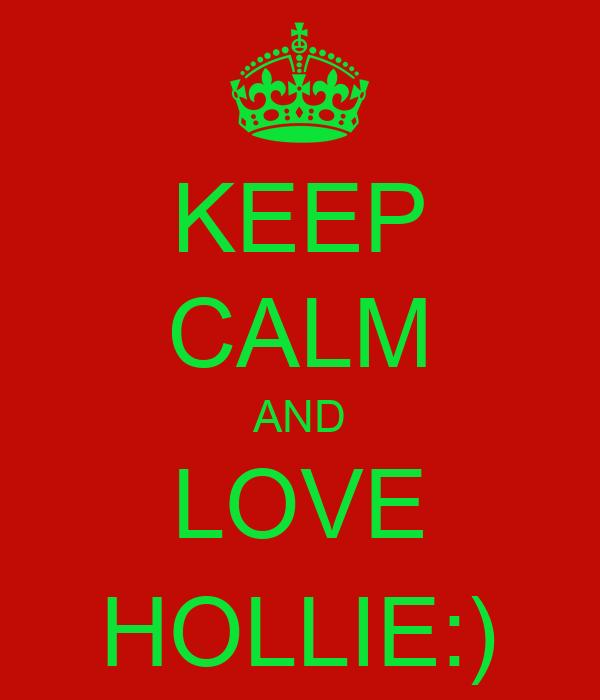 KEEP CALM AND LOVE HOLLIE:)