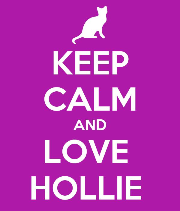 KEEP CALM AND LOVE  HOLLIE