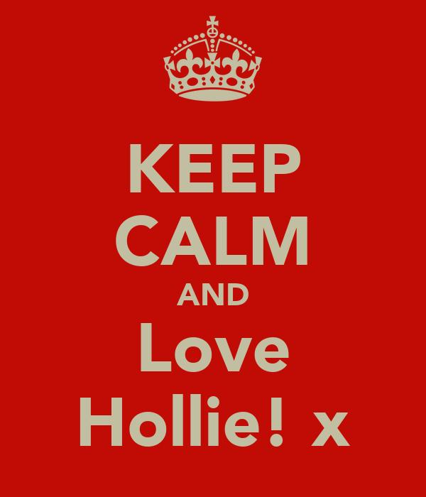 KEEP CALM AND Love Hollie! x