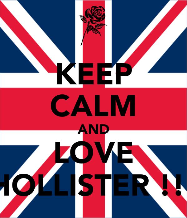 KEEP CALM AND LOVE HOLLISTER !!!