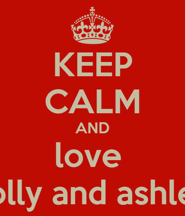 KEEP CALM AND love  holly and ashlee