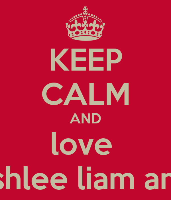 KEEP CALM AND love  holly ashlee liam and ollie