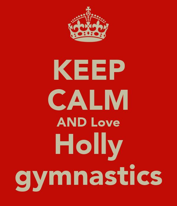 KEEP CALM AND Love Holly gymnastics