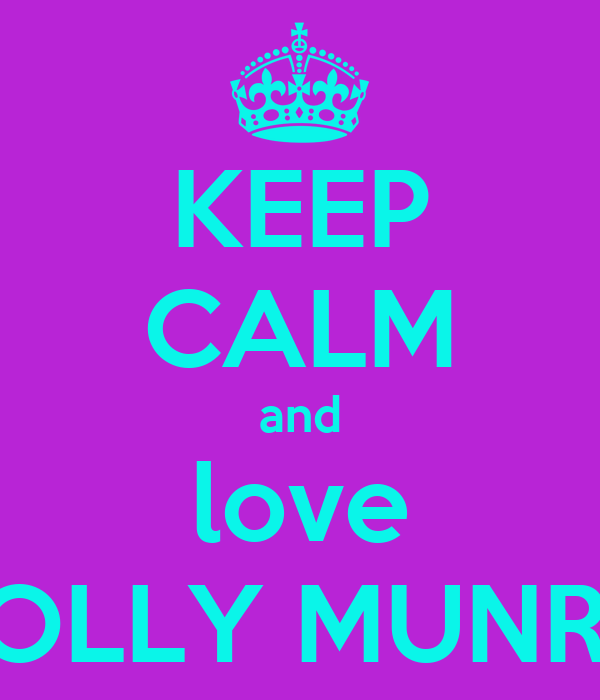 KEEP CALM and love HOLLY MUNRO