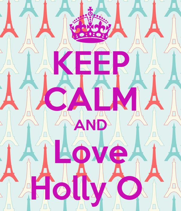 KEEP CALM AND Love Holly O