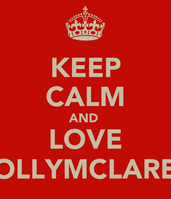 KEEP CALM AND  LOVE HOLLYMCLAREN