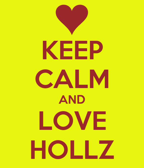 KEEP CALM AND LOVE HOLLZ