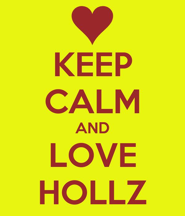 KEEP CALM AND LOVE HOLLZ