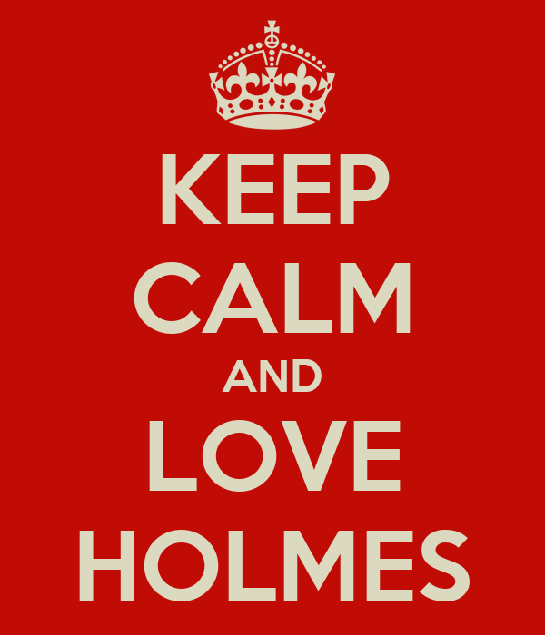 KEEP CALM AND LOVE HOLMES