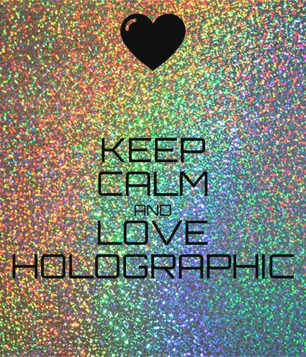 KEEP CALM AND LOVE HOLOGRAPHIC