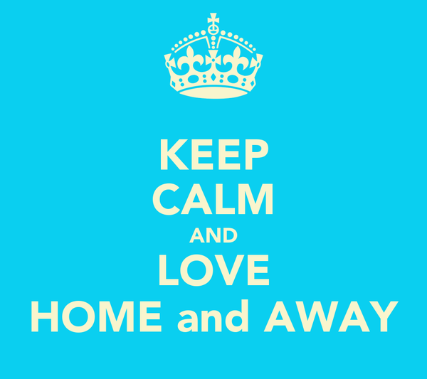 KEEP CALM AND LOVE HOME and AWAY