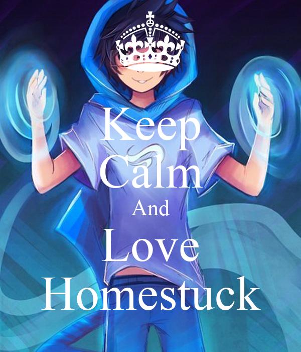 Keep Calm And Love Homestuck