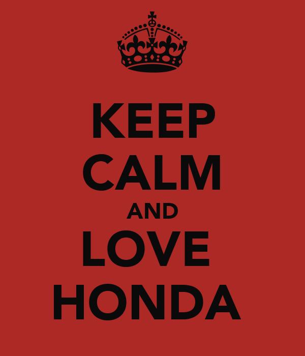 KEEP CALM AND LOVE  HONDA