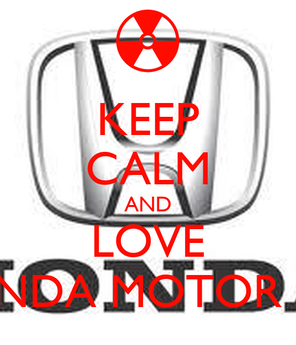 KEEP CALM AND LOVE HONDA MOTOR CO.