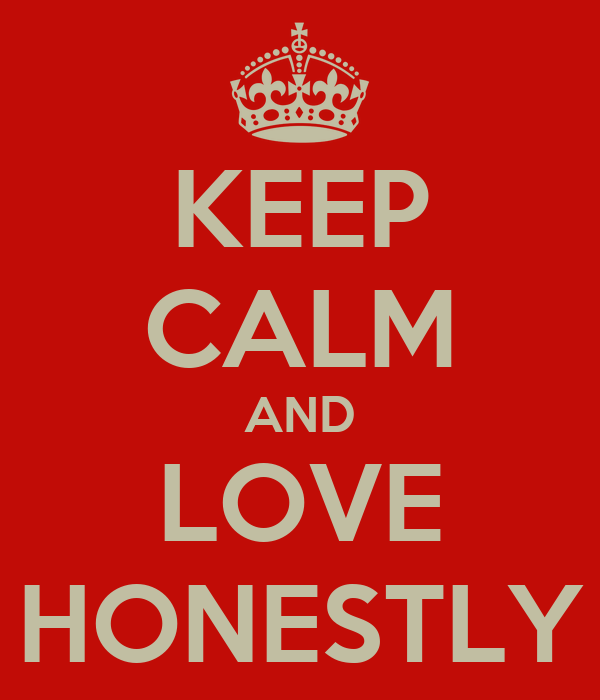 KEEP CALM AND LOVE HONESTLY
