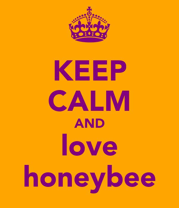 KEEP CALM AND love honeybee