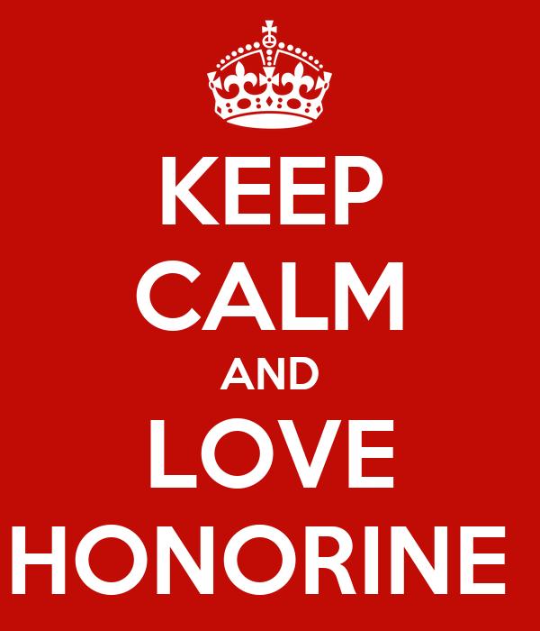 KEEP CALM AND LOVE HONORINE