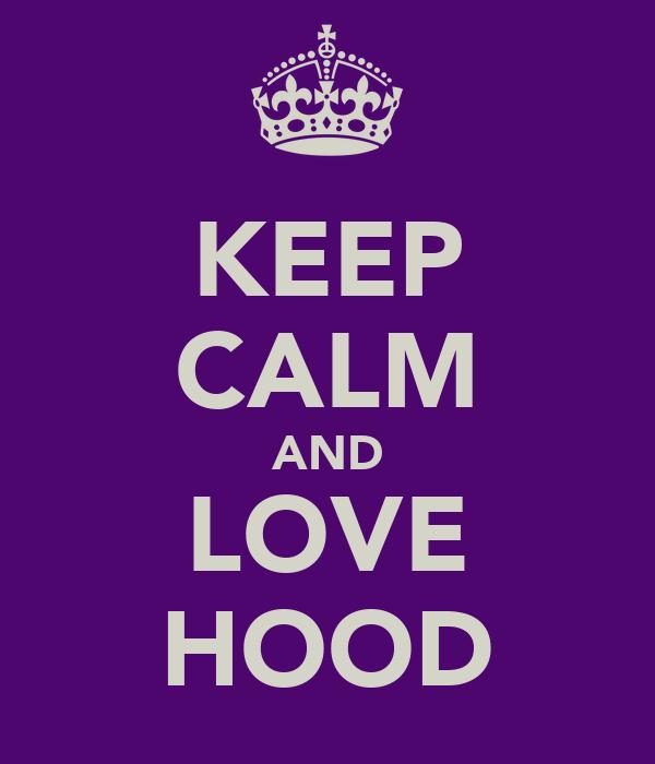 KEEP CALM AND LOVE HOOD