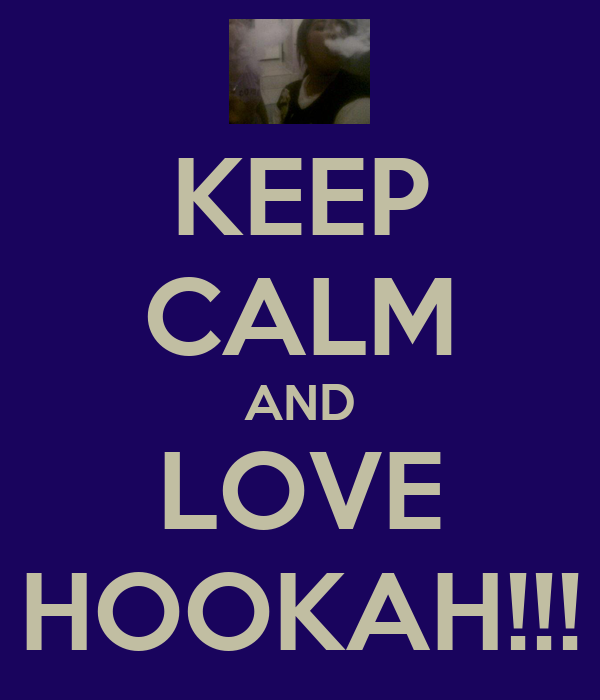 KEEP CALM AND LOVE HOOKAH!!!