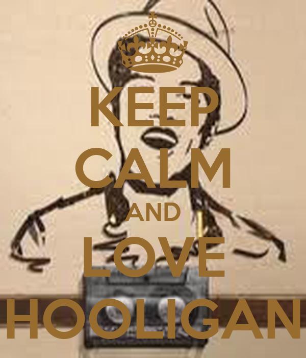KEEP CALM AND LOVE HOOLIGAN