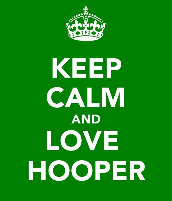 KEEP CALM AND LOVE  HOOPER
