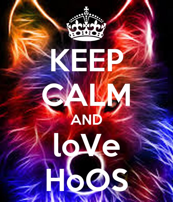 KEEP CALM AND loVe HoOS