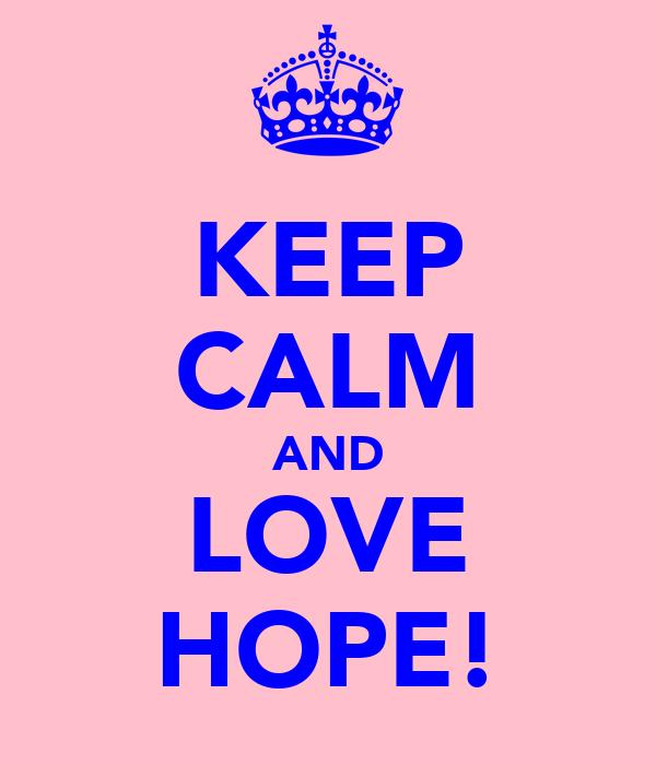 KEEP CALM AND LOVE HOPE!