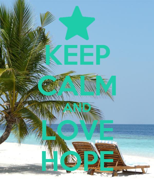 KEEP CALM AND LOVE HOPE