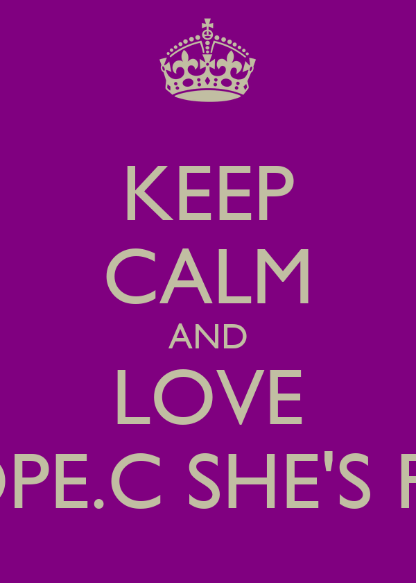 KEEP CALM AND LOVE HOPE.C SHE'S FAB
