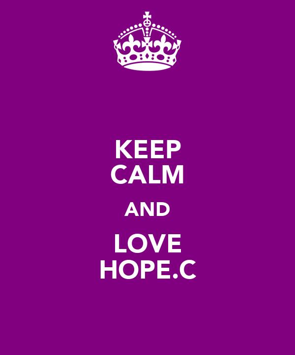 KEEP CALM AND LOVE HOPE.C