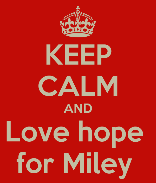 KEEP CALM AND Love hope  for Miley