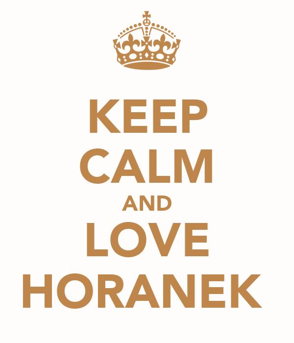 KEEP CALM AND LOVE HORANEK